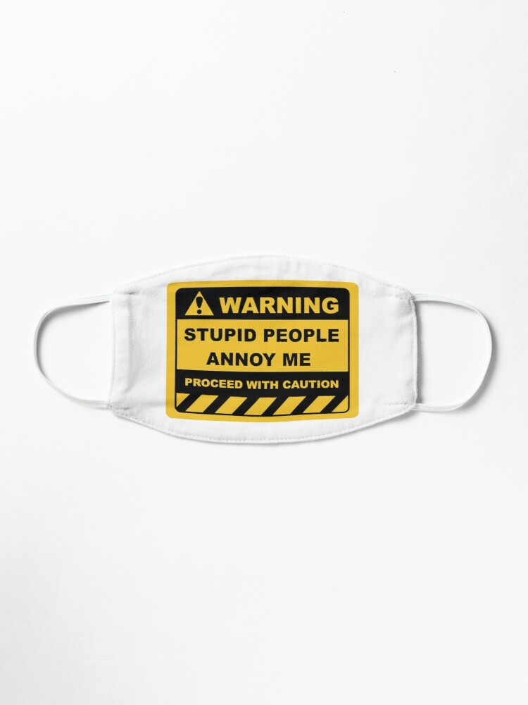 Alternate view of Human Warning Sign STUPID PEOPLE ANNOY ME PROCEED WITH CAUTION Sayings Sarcasm Humor Quotes Mask