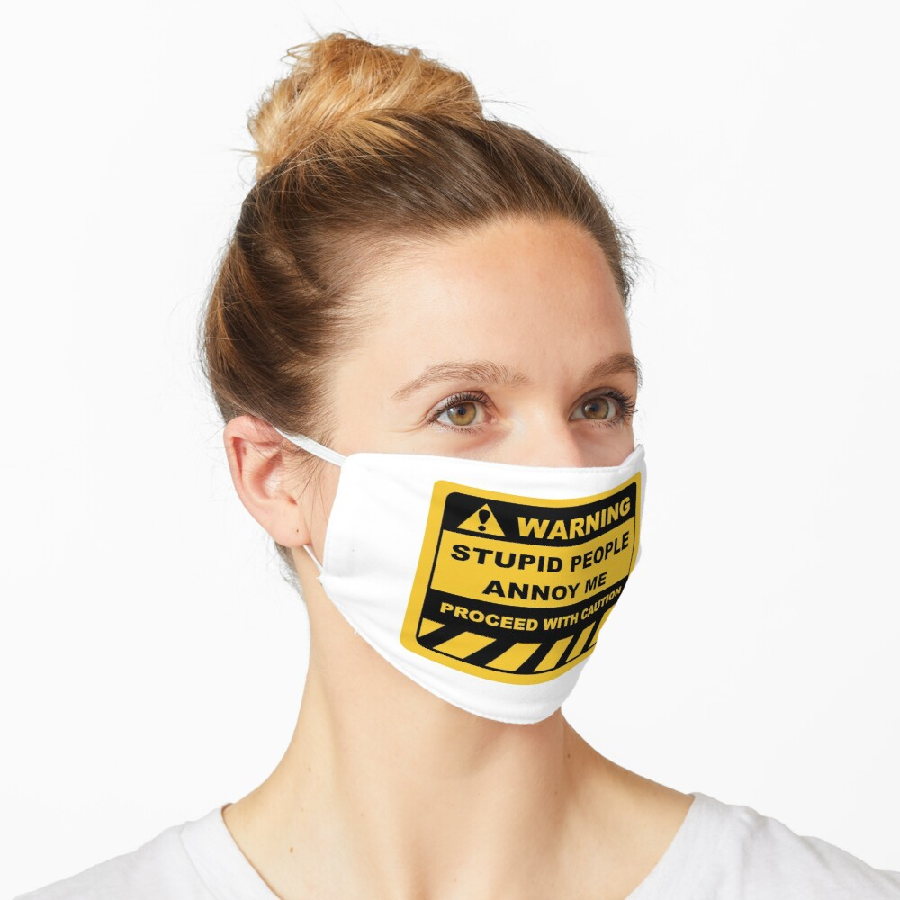 Human Warning Sign STUPID PEOPLE ANNOY ME PROCEED WITH CAUTION Sayings Sarcasm Humor Quotes Mask
