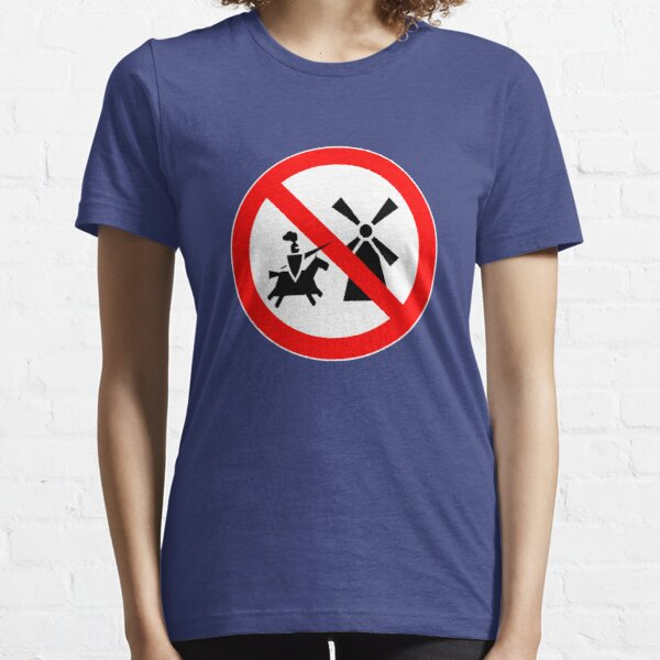 Tilting At Windmills Prohibited Essential T-Shirt