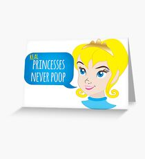 Real princesses never poop Greeting Card