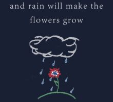 rain will make the flowers grow | Unisex T-Shirt