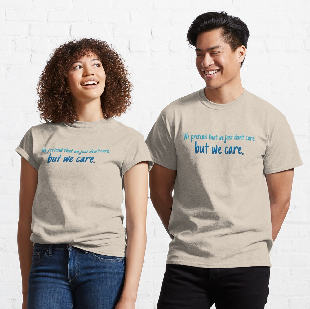 We Pretend We Just Don't Care - Lorde Design - Blue Classic T-Shirt