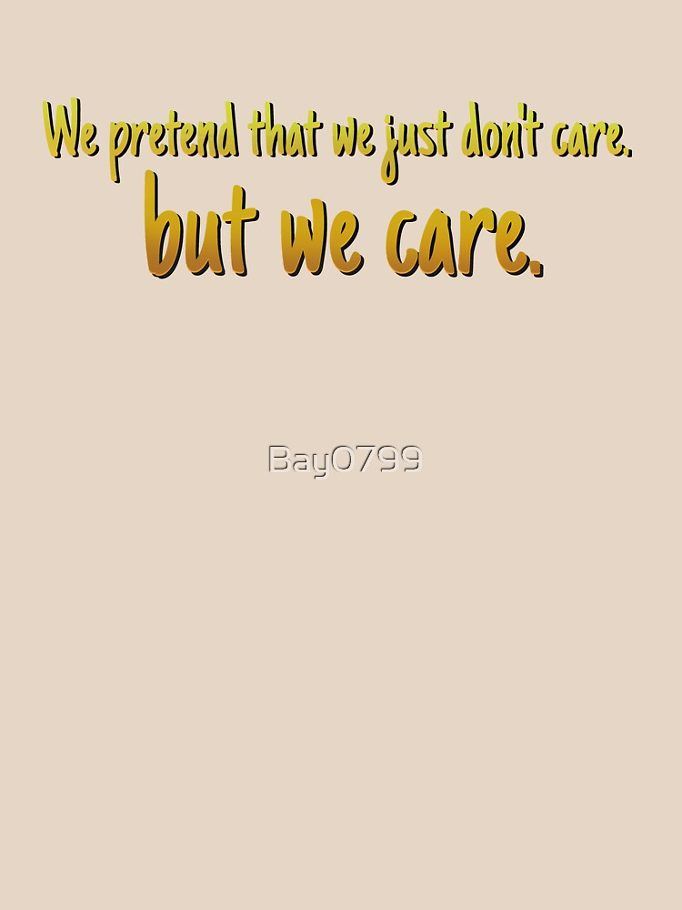 We Pretend We Just Don't Care - Lorde Design - Yellow by Bay0799