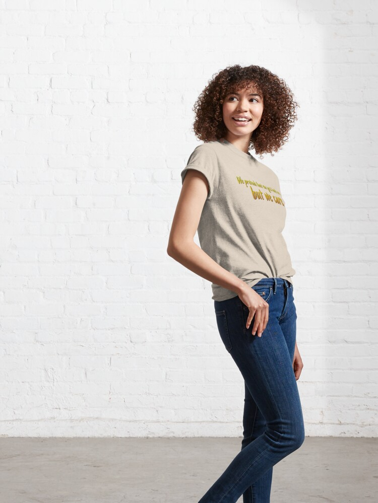 Alternate view of We Pretend We Just Don't Care - Lorde Design - Yellow Classic T-Shirt