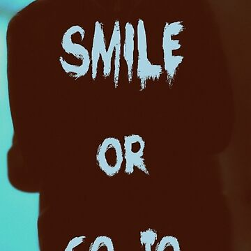Smile or go to jail by Clarityandsimpl