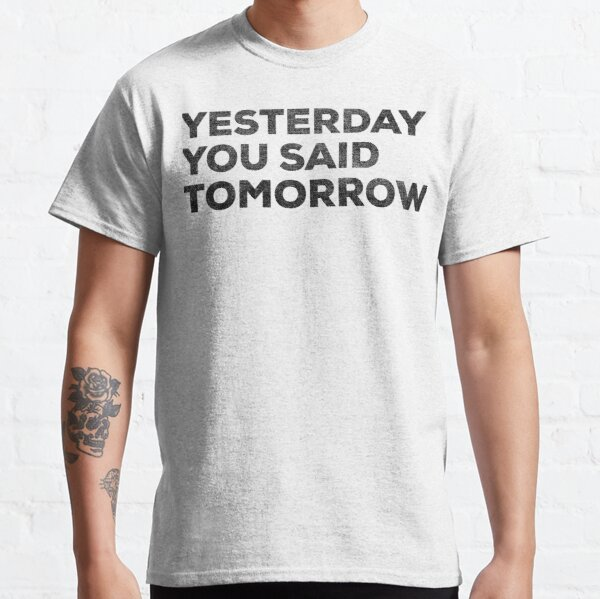 YESTERDAY YOU SAID TOMORROW V1 Black Version Motivation Inspiration Classic T-Shirt