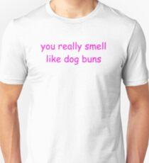 You really smell like dog buns T-Shirt