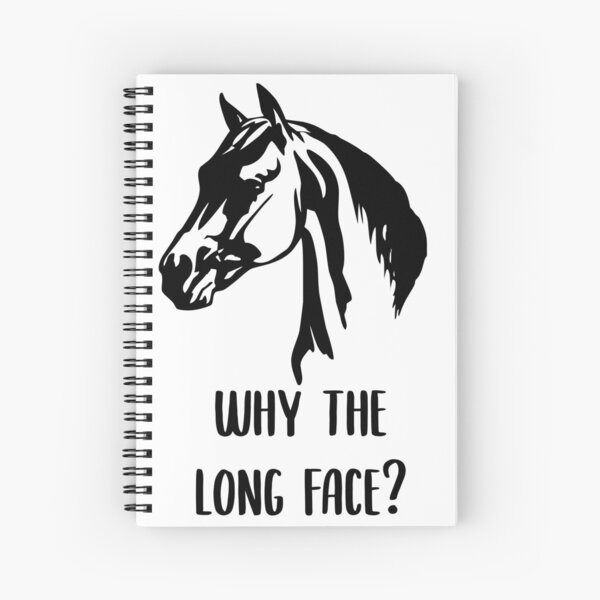 Why the Long Face? Spiral Notebook