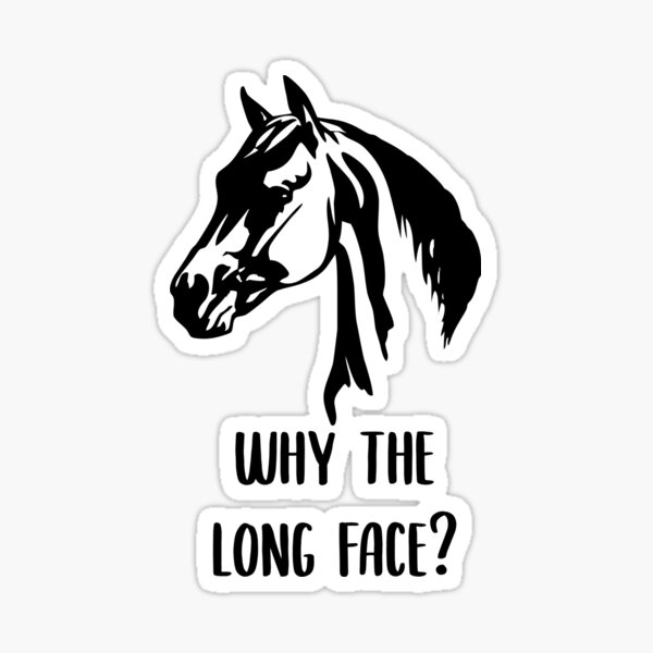 Why the Long Face? Sticker