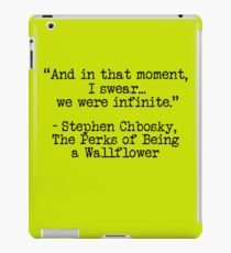 """Perks of Being a Wallflower - """"And in that moment, I swear... we were infinite."""" iPad Case/Skin"""