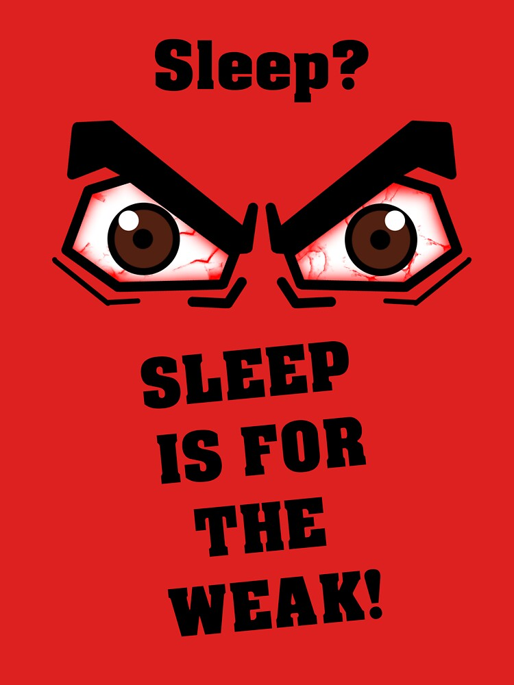 dff88040 Sleep is for the Weak! - T-Shirt