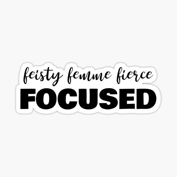 Feisty Femme Fierce Focused Sticker