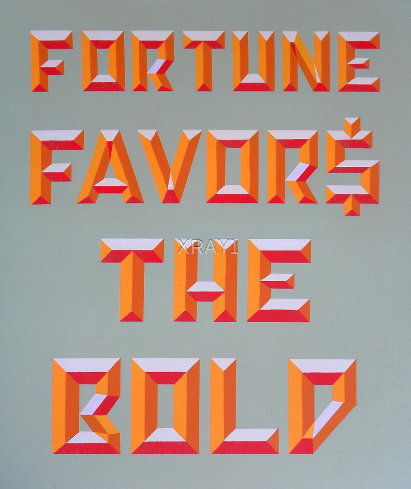 """Fortune Favors the Bold"" by XRAY1"