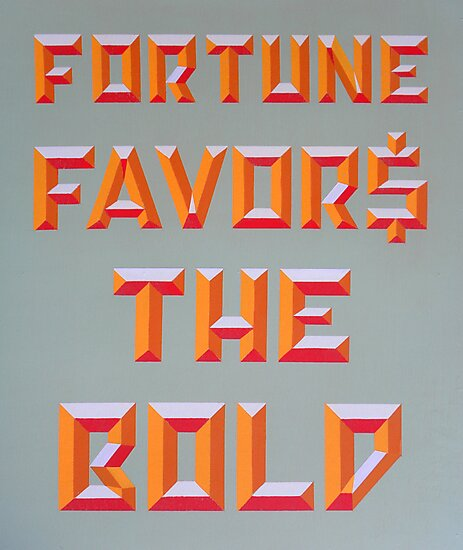 """""""Fortune Favors the Bold"""" by XRAY1"""
