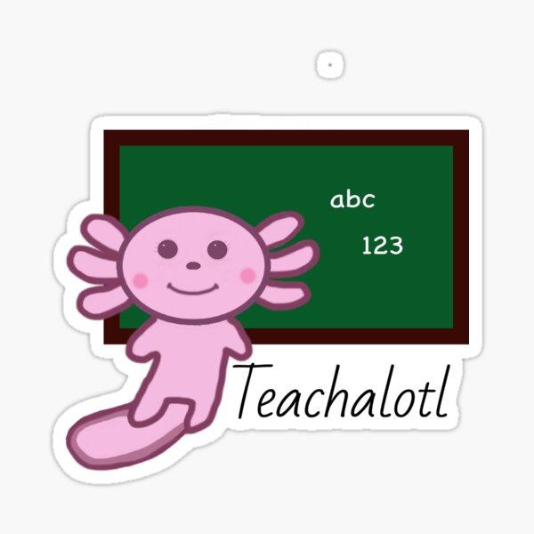 Teachalotl - Perfect for Teachers! Sticker