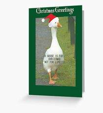 A GOOSE IS FOR CHRISTMAS, NOT FOR LIFE Greeting Card