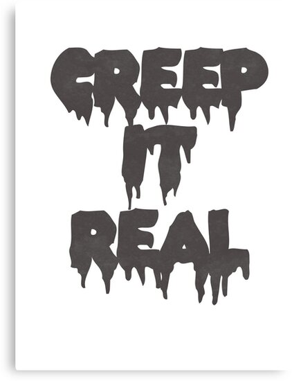 Creep it real by ShayleeActually