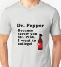Dr. Pepper, Screw You Mr. Pibb! Unisex T-Shirt