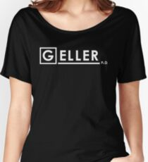 Dr Ross Geller Ph.D  x House M.D. Women's Relaxed Fit T-Shirt