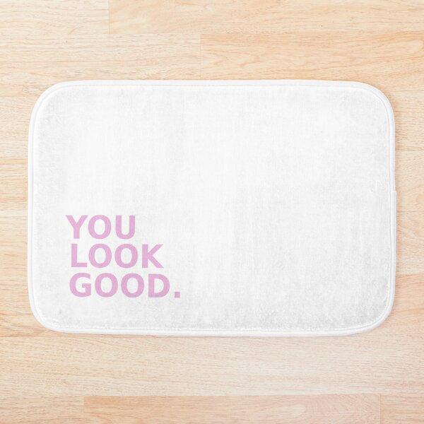 you look good.  Bath Mat