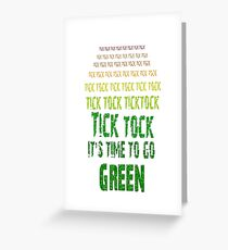 Tick Tock, Tick Tock It's Time To Go Green Greeting Card