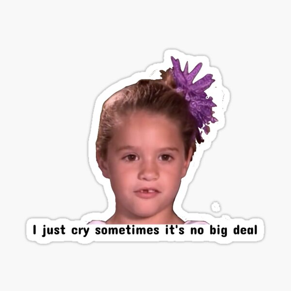I just cry sometimes it's no big deal Sticker