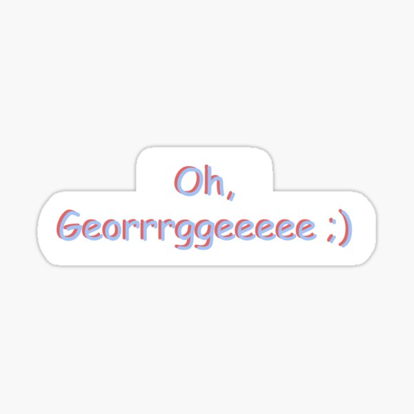 """""""Oh, George ;)"""" sticker Sticker"""