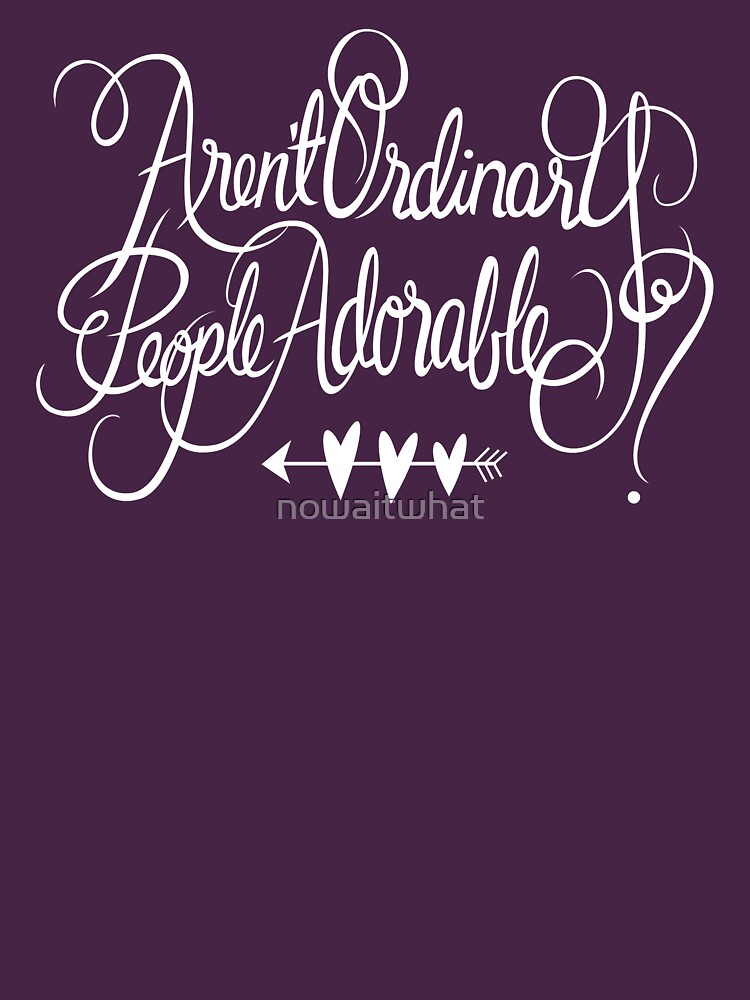 Aren't Ordinary People Adorable? | Unisex T-Shirt