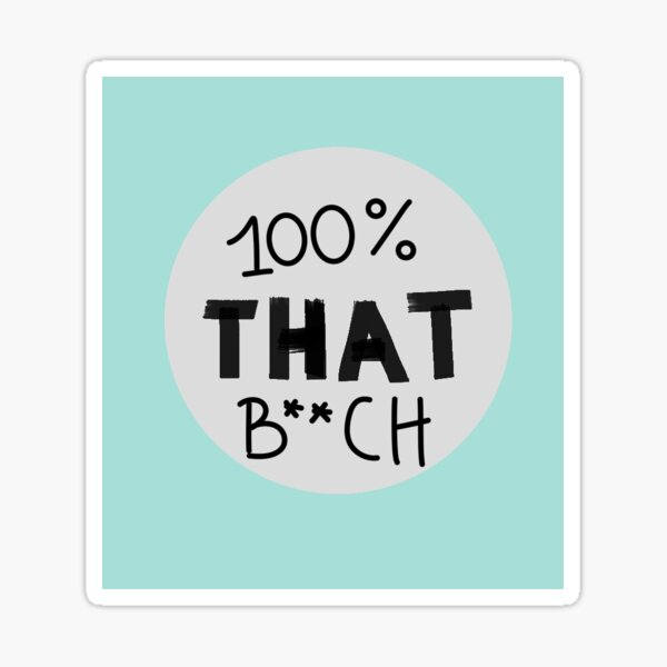 100% that b**ch Sticker