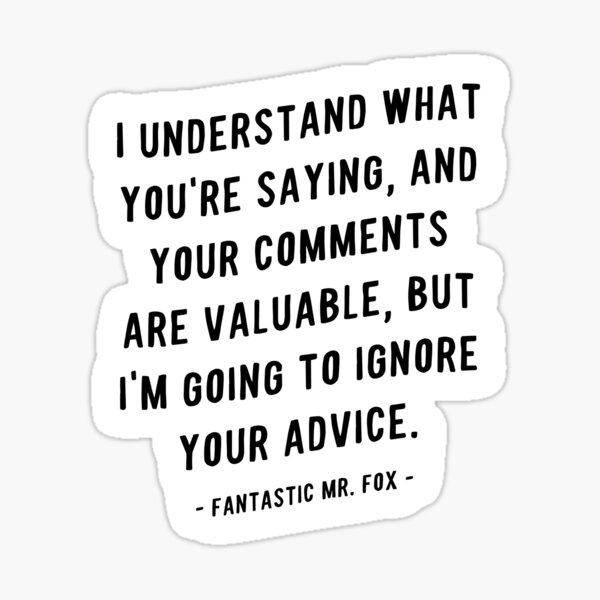 I'm going to ignore your advice Quote from Mr. Fox Movie Sticker