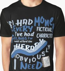 If I had money for every fictional character I've...   Graphic T-Shirt