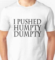 I pushed humpty dumpty Unisex T-Shirt