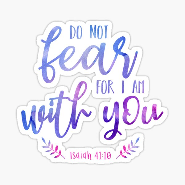 Isaiah 41:10 Do Not Fear For I Am With You Sticker