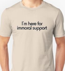 I'm here for immoral support T-Shirt