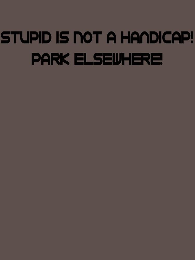 Stupid is not a handicap, park elsewhere by SlubberBub