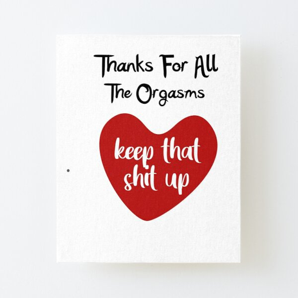 Thanks For All The Orgasms , Funny Gift Idea For Boyfriend, Husband Canvas Mounted Print