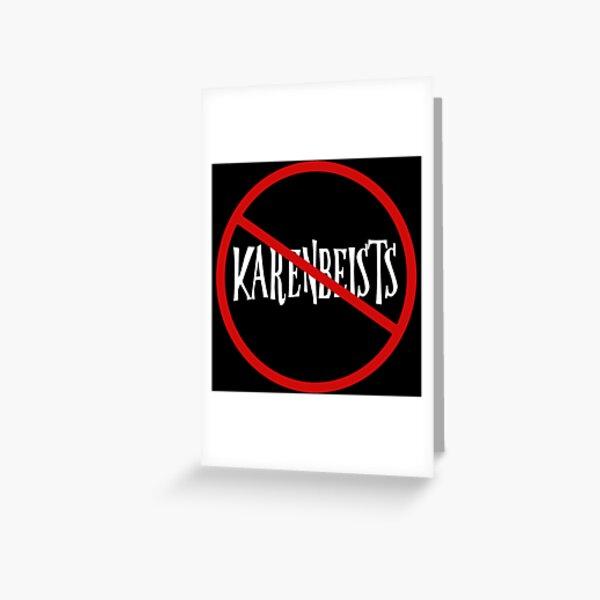 Dont be Karen - No to the Karenbeists  Greeting Card
