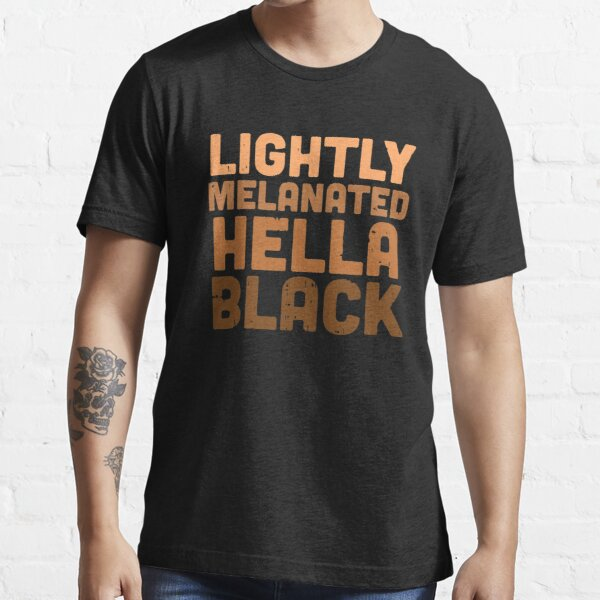 Lightly Melanated Hella Black Melanin African Pride Gift T-Shirt