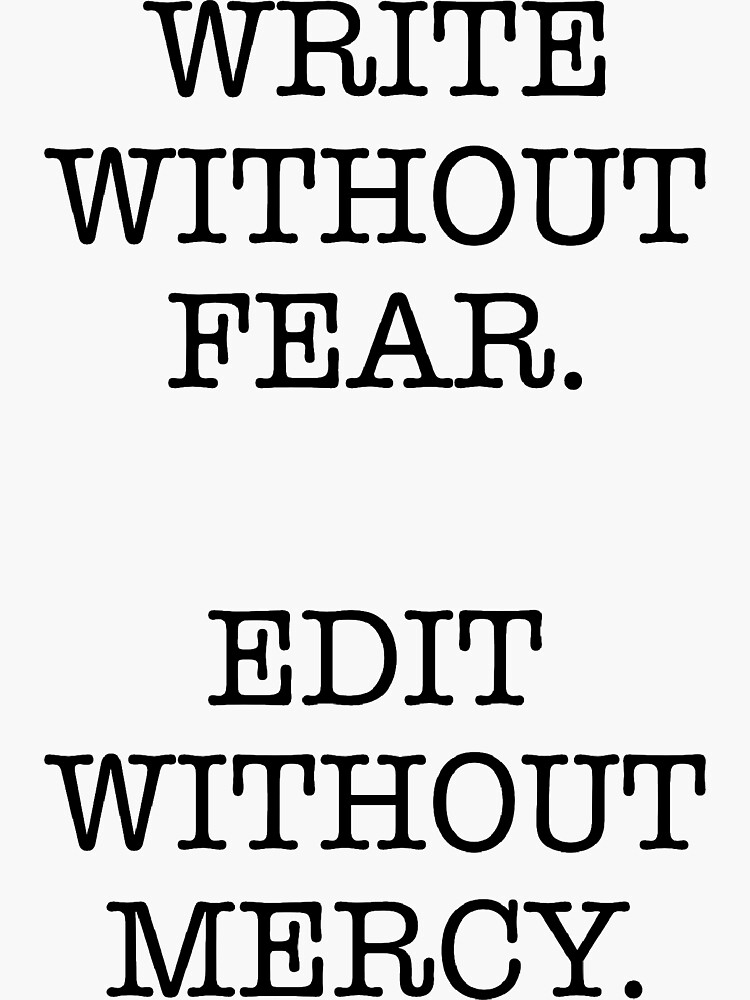 WRITE WITHOUT FEAR, EDIT WITHOUT MERCY by cys456