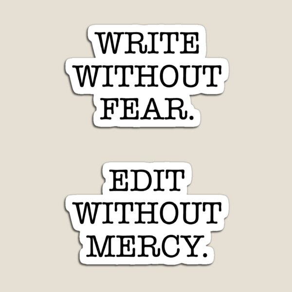 WRITE WITHOUT FEAR, EDIT WITHOUT MERCY Magnet