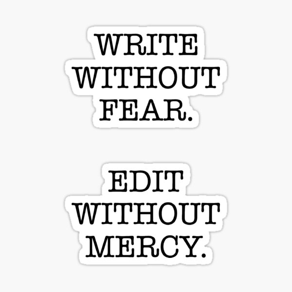 WRITE WITHOUT FEAR, EDIT WITHOUT MERCY Sticker