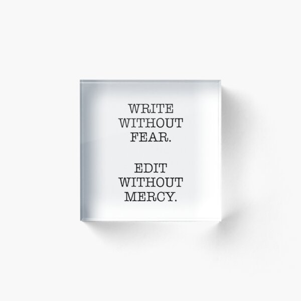 WRITE WITHOUT FEAR, EDIT WITHOUT MERCY Acrylic Block