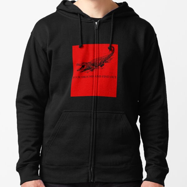 fuck around and find out Zipped Hoodie