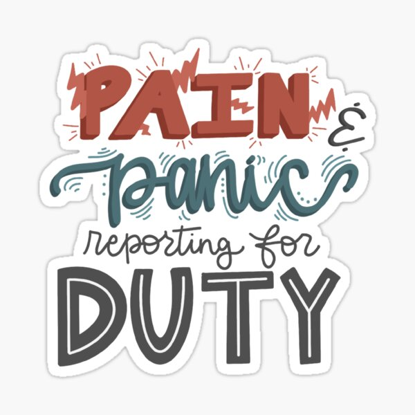 Pain and Panic Reporting for Duty - Funny Illustrated Quote Sticker