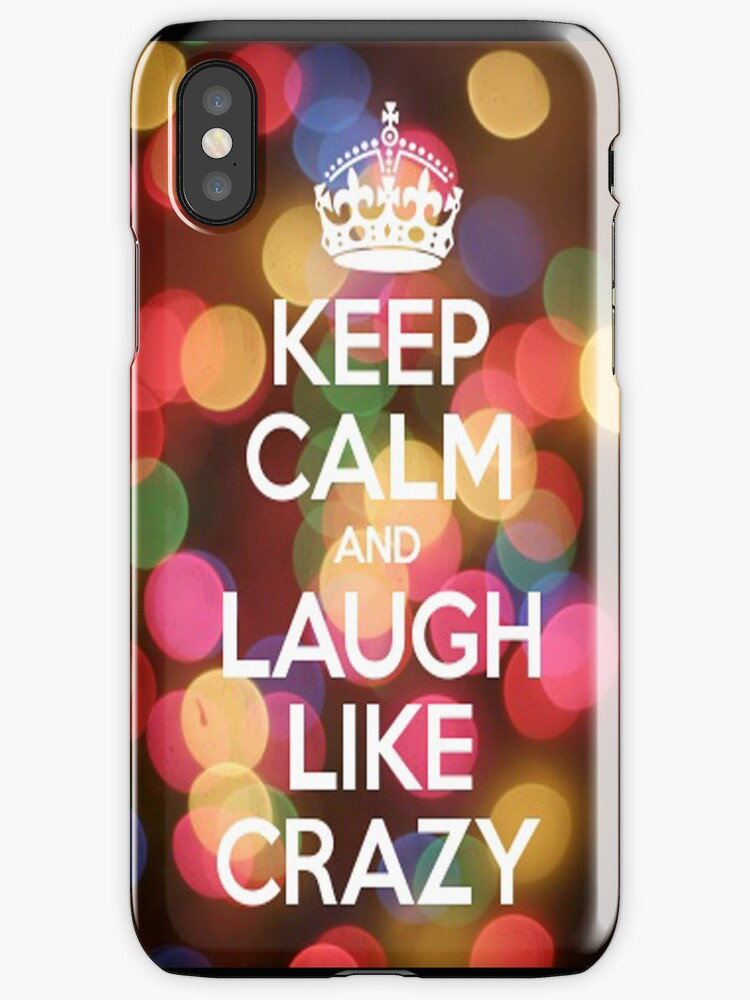 Keep Calm and Laugh Like Crazy - Iphone Case  by sullat04