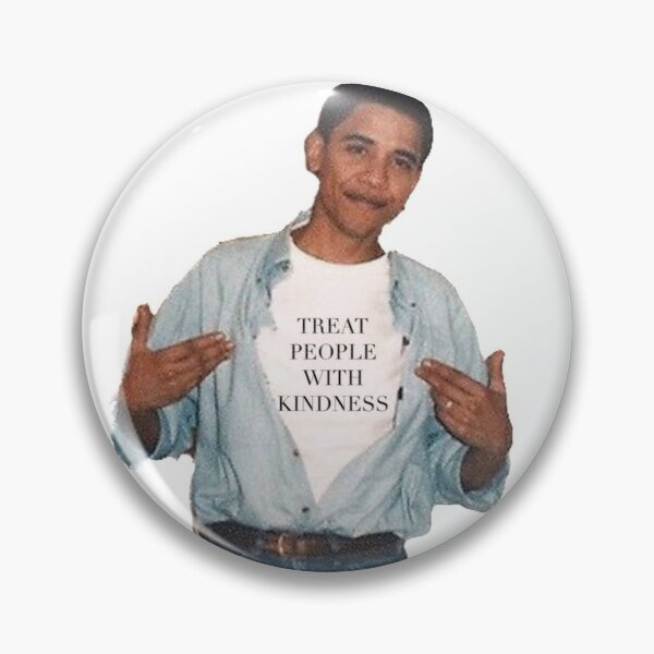 Obama and Treat people with kindness Pin