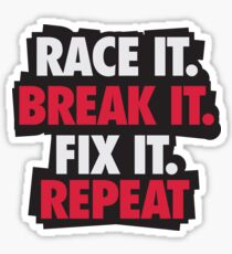 Race it. Break it. Fix it. REPEAT Sticker