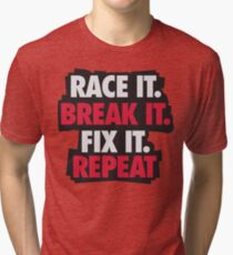 Race it. Break it. Fix it. REPEAT Tri-blend T-Shirt