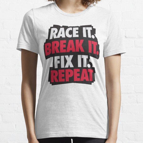 Race it. Break it. Fix it. REPEAT Essential T-Shirt