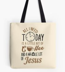 All I Need Today Is A Little Bit Of Coffee And Whole Lot Of Jesus  Tote Bag